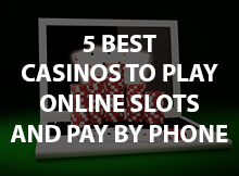 https://www.topmobilecasino.co.uk/app/uploads/2018/06/5-Best-Casinos-to-Play-Online-Slots-and-pay-by-Phone1.jpg