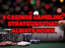 5-Casinos-Gambling-Strategies-that-Always-Work