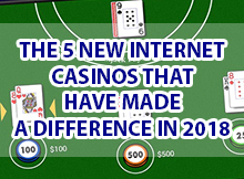 The-5-New-Internet-Casinos-that-Have-Made-a-Difference-in-2018-1