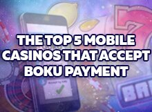 Top 5 Mobile Casinos That Accept Boku Payment