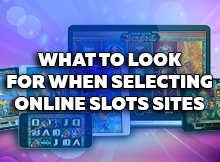What-to-Look-for-When-Selecting-Online-Slots-Sites1